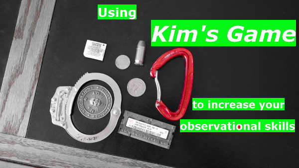 Kim's game is a training aid used by snipers & government agents around the world to notice & remember details. Kids love this game! You can play it anywhere, and with anything. -- Here's how to use Kim's Game to develop your observational skills - https://graywolfsurvival.com/?p=2173
