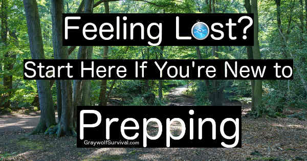 Feeling lost new to prepping start here main - https://graywolfsurvival.com/91944/feeling-lost-start-new-prepping