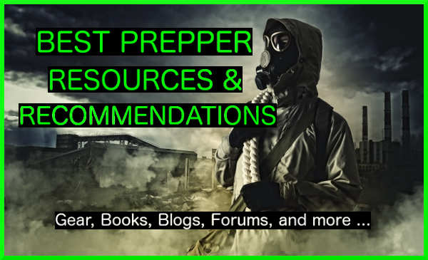 Best Prepper Resources and Recommendations. Gear, books, blogs, forums, facebook pages, and more.