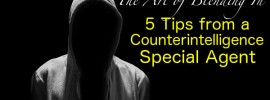 The art of blending in 5 tips from a counterintelligence special agent