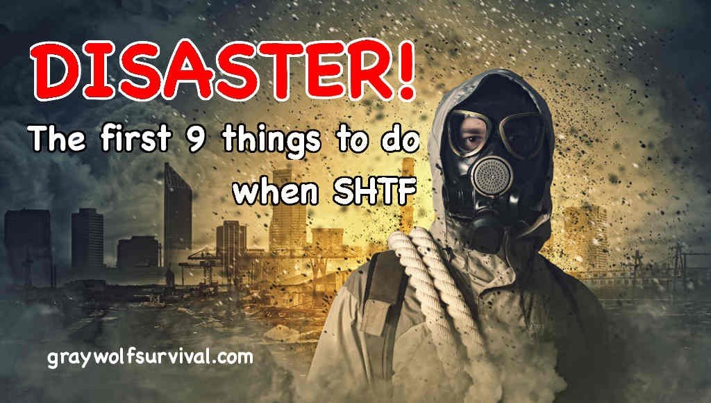 SHTF! The first 9 things to do during a disaster