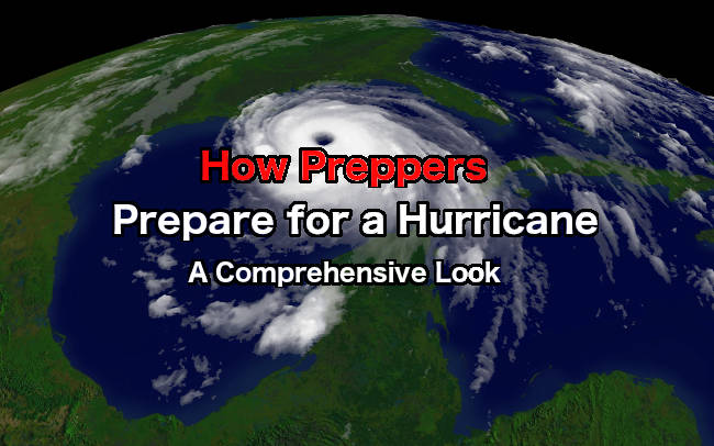 How preppers prepare for hurricanes: a comprehensive look