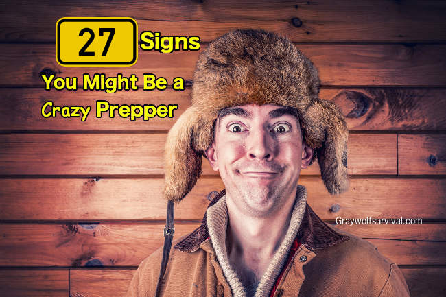 27 Signs You Might Be a Crazy Prepper =)